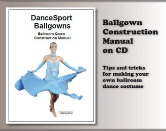 Ballgown Construction Manual Sewing Guide: How to sew your own Ballroom Dance Costume, book on CD