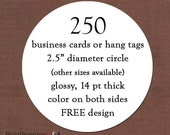 250 circle business cards - thick - glossy - color on both sides - free design - free shipping