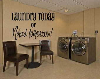 vinyl wall decal quote Laundry today or naked tomorrow style  Wall Decal  (E37)