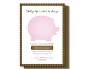 Life Change -  BABY SHOWER Invitations - Piggy Bank Design - Digital File or Print Deposit