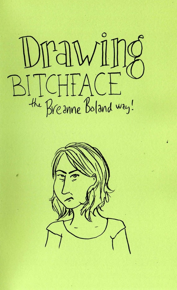 Drawing Bitchface the Breanne Boland Way - Art and Humor Zine