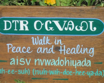 Cherokee language sign, Cherokee syllabary, Walk In Peace and Healing,  MADE TO ORDER