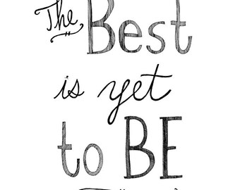 The Best is Yet to Be 8x10 Inspirational Typography Saying