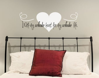 Love Wall Decal, With My Whole Heart for My Whole Life, I Love You Wall Decal Decor, Master Bedroom Decal, Wedding Gift, Heart Wall Decal