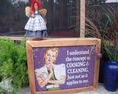 "TiN Sign WALL CABINET-""I Understand Cooking and Cleaning,Just not as it applies to me""."