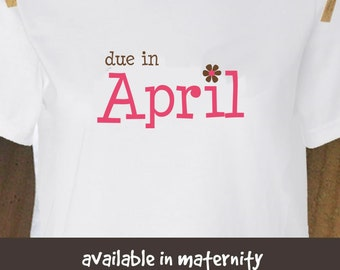 Due in April flower long or short sleeve maternity or non maternity pregnancy announcement Tshirt