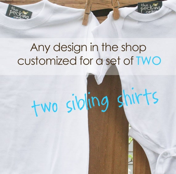 Matching Sibling shirts-Set of TWO siblings shirts - you choose the design and customize everything