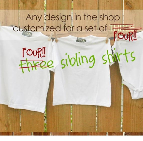 Matching sibling shirts - Set of FOUR siblings shirts - you choose the design and customize everything