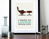 Eames poster print Mid Century Modern Retro Herman Miller chair lounger - I Want To Lounge With You 2 - A3