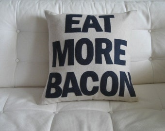 Eat More Bacon - handmade appliqued decorative throw pillow / cushion 16in (41cm) sq  - make a statement