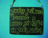 you're just mad because a house got dropped on your sister - fun wood sign