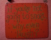 if you're not going to snort, why even laugh - sily 6x5 wood sign