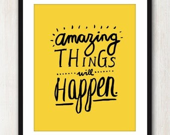Amazing Things - Happy Inspiring quote print in 8x10 on A4 (in Sunny Yellow)