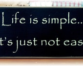 Life is simple it's just not easy primitive wood sign