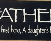 Father a son's first hero, a daughter's first love wood sign