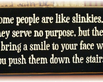 Some people are like slinkies... primitive wood sign Funny