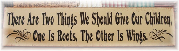 There are two things we should give our children... primitive wood sign