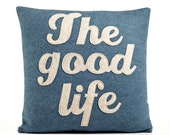 """THE GOOD LIFE - recycled felt applique pillow  22"""" x 22"""" - more colors available"""