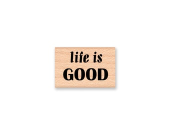 LIFE IS GOOD - Wood Mounted Rubber Stamp (mcrs 09-24)