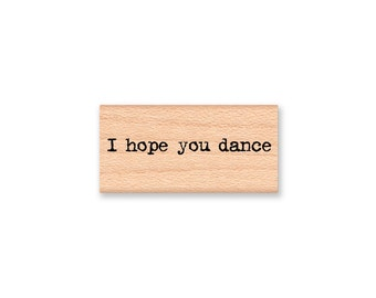 I hope you dance  -  wood mounted rubber stamp