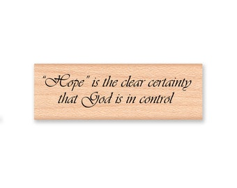Hope is the clear certainty that God is in control - wood mounted rubber stamp