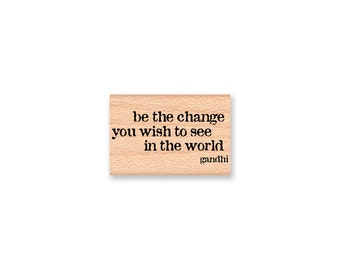 be the change you wish to see in the world Rubber Stamp~Gandhi Quote~Wood Mounted Rubber Stamp (14-16)