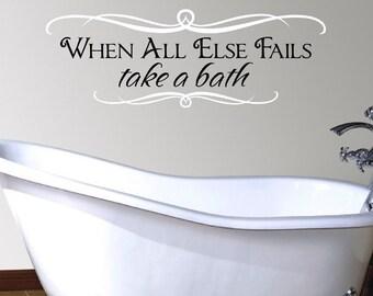 Bathroom Decal - When all Else Fails Take a Bath - vinyl wall art