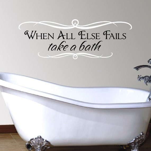 Bathroom Decal - When all Else Fails Take a Bath - vinyl wall art