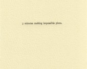 Time Wasting Experiment 0044 - 3 minutes making impossible plans. (Letterpress print)
