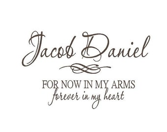 Personalized Baby Name Vinyl Wall Decal with Quote - For Now in My Arms Forever in my Heart BA0053