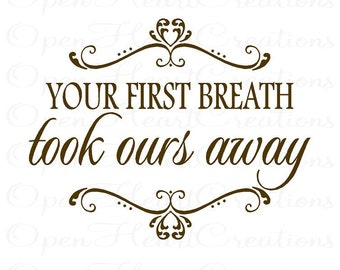 Your First Breath Took Ours Away Vinyl Wall Decal - Baby Nursery Wall Saying with Heart Accents 22h x 30w BA0240