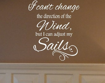 Vinyl Wall Decals - I cant change the direction of the wind but I can adjust my sails - Inspirational Wall Quote 28h x 22w QT0215