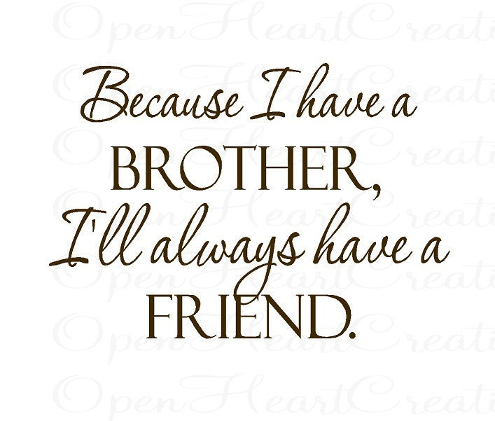 Best Quotes For Younger Brother: Brother Vinyl Wall Decal Quotes Because I Have A Brother Ill