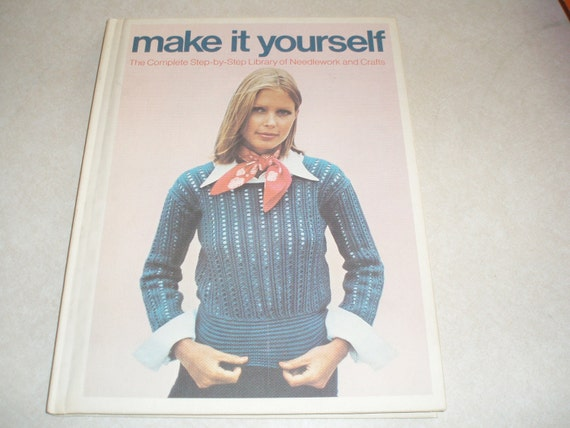 Vintage Hard Cover Book Make It Yourself The Complete Step by Step Library of Needlework and Crafts