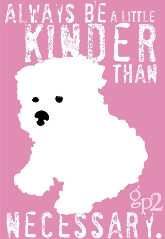 Maltese Dog Art Print Wall Decor Insprirational Quote, Always be kinder than Necessary, White Dog, Puppy Art, Dog Decor, Dog Poster