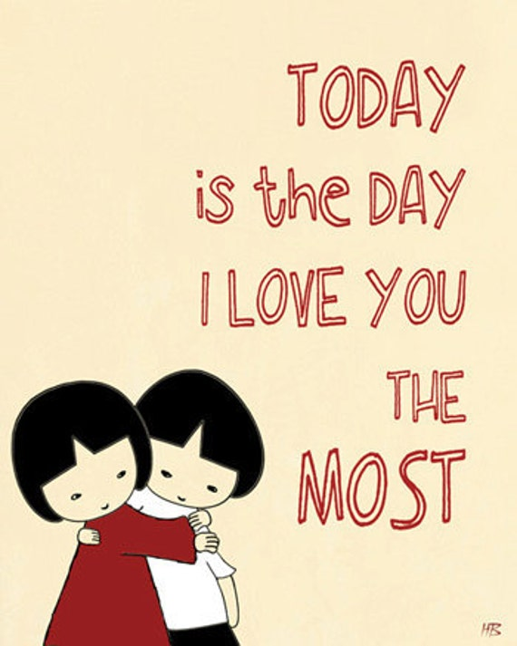 Today is the day I love you the most - Art print, poster, love quote art, illustration, Digital Prints, Typography poster, art , drawing