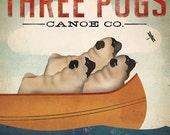 THREE PUGS Canoe Company ILLUSTRATION Giclee Print 7x7 inches signed Pug Dog