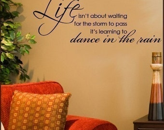 Wall Decal Life Isn't About Waiting for the Storm to Pass It's Learning to Dance in the Rain    Wall Quote