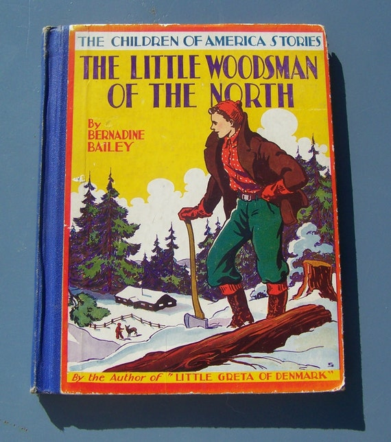 The Little Woodsman of the North 1940 Vintage Collectible Childrens Book. SALE