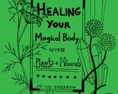 Healing Your Magical Body with Plants and Minerals