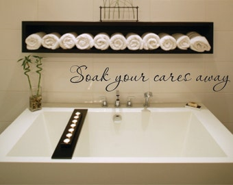 Wall Decal Quote   Soak Your Cares Away Vinyl Wall Decal   Bathroom Bath  Tub Wall