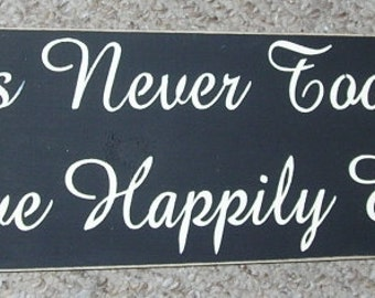 It's Never Too Late To Live Happily Ever After Inspirational Wooden Sign