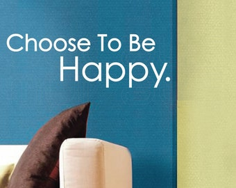 Wall decals CHOOSE To BE HAPPY Quote - Vinyl lettering art stickers decor by Decals Murals (10x28)