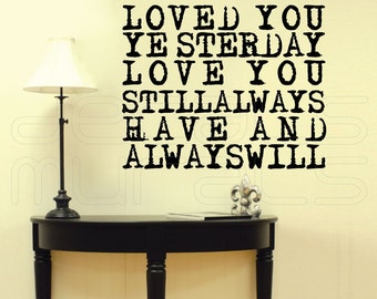 Wall decals quote - Loved you yeasterday love you still always have always will - Interior decor
