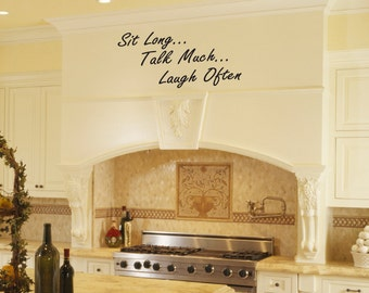 Kitchen  or Dining Room Vinyl Wall Art Decal - Sit Long, Talk Much, Laugh Often - Removable Vinyl Wall Decal in YOUR CHOICE of Colors