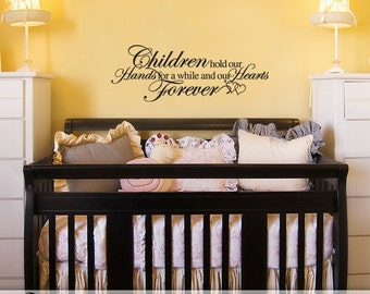 Baby Nursery Wall Quote, Inspirational Vinyl Decal, Nursery Vinyl Quote, Children Hold Our Hands... Our Hearts Forever (00168d4v)