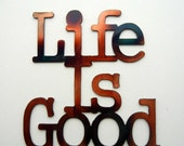 Life is Good, Metal Saying
