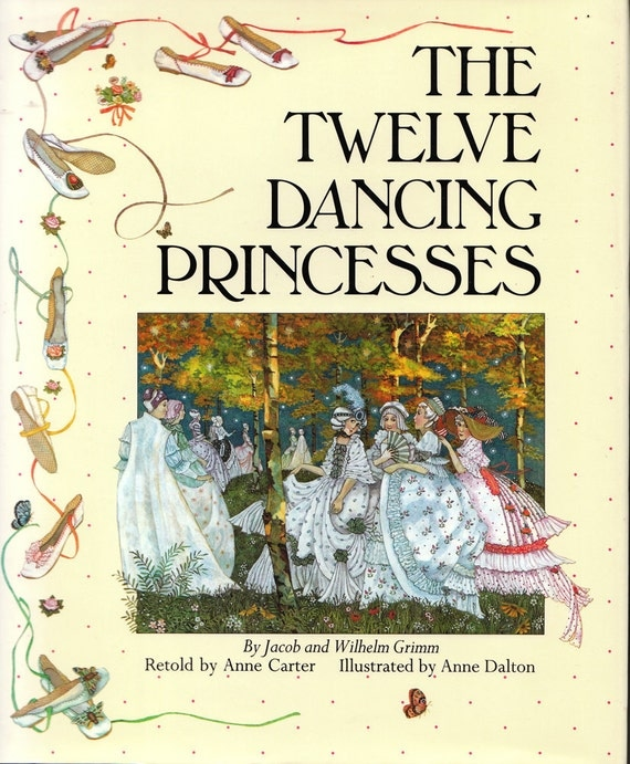 The Twelve Dancing Princesses by Jacob and Wilhelm Grimm, Retold by Anne Carter, illustrated by Anne Dalton, Vintage Hardcover Book, 1989