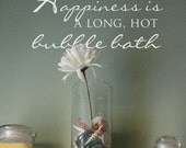 Bathroom Wall Decal  Happiness is a long, hot bubble bath