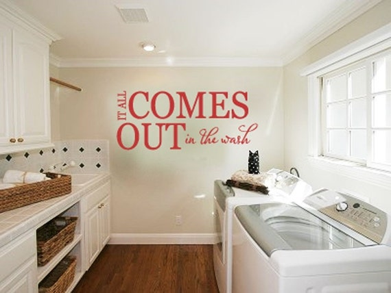 Laundry Room Wall Decal - It all Comes Out in the Wash - Utility room decor